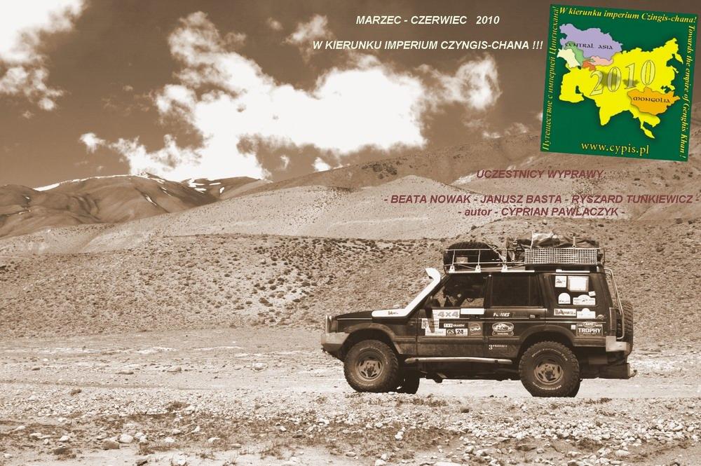 2010 W KIERUNKU IMPERIUM CZYNGIS CHANA Relacja z samochodowej wyprawy po Mongolii i krajach Azji Centralnej autor: Cyprian Pawlaczyk www.cypis.pl